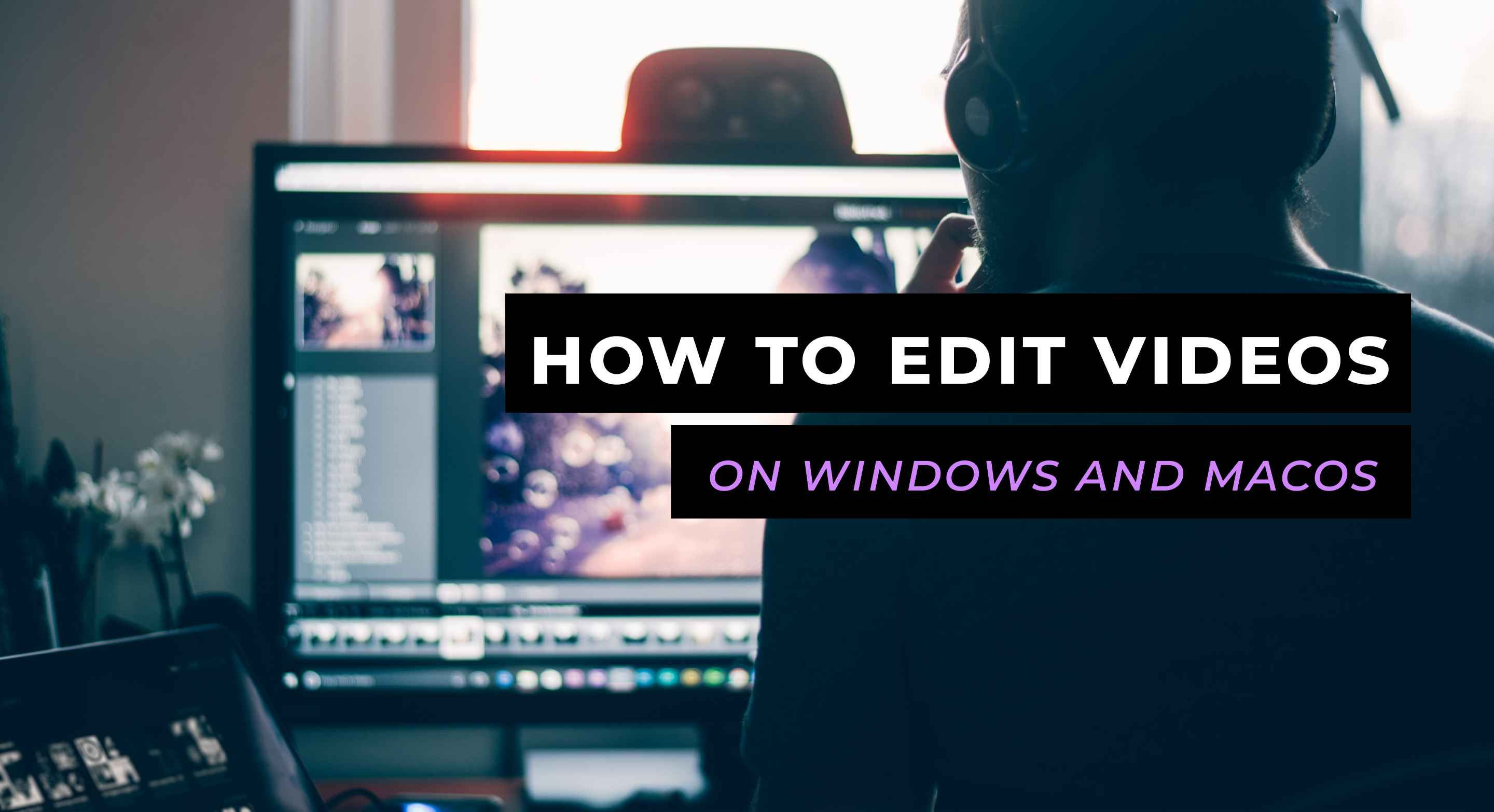 How to Edit Videos Like a Pro on Windows and macOS