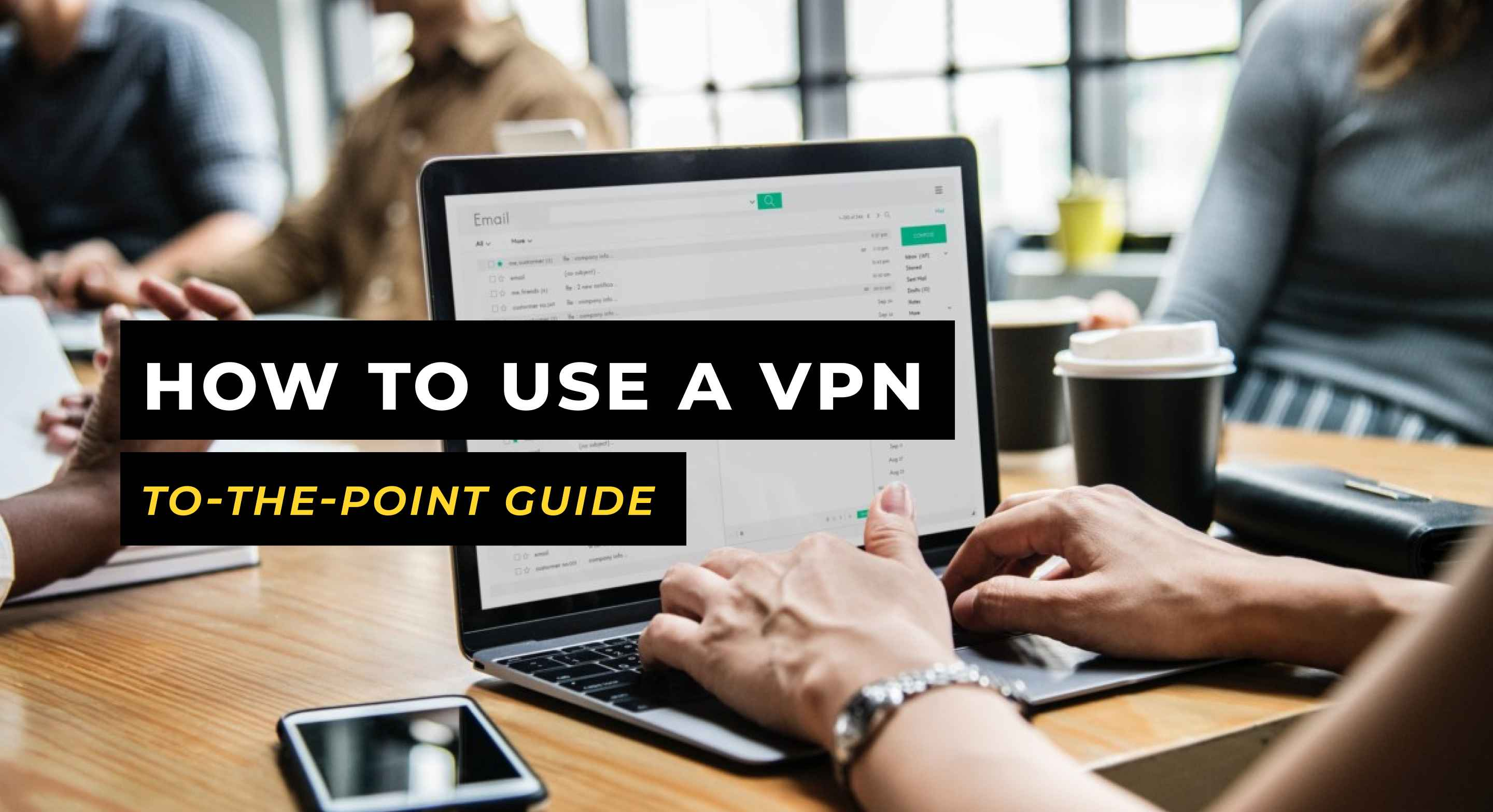 How To Use A VPN - a Simple, Straightforward, and To-The-Point Guide