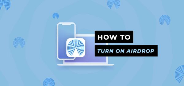 How to Turn on AirDrop on Different Devices